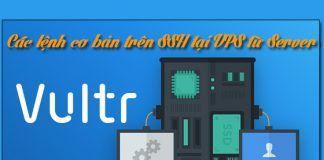 Các thao tác, lệnh cơ bản trên SSH tại VPS từ server Vultr
