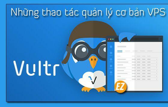 Những thao tác quản lý cơ bản VPS của bạn trên nhà cung cấp Vultr