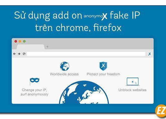 Add on Fake IP Chrome, Firefox. Add on Anonymox tốt nhất cho trình duyệt web