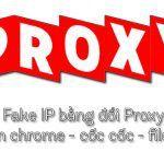 Cách đổi Proxy, đổi IP máy tính qua cốc cốc, chrome, firefox đơn giản