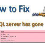 Hướng dẫn Fix lỗi MySQL server has gone away khi import file sql