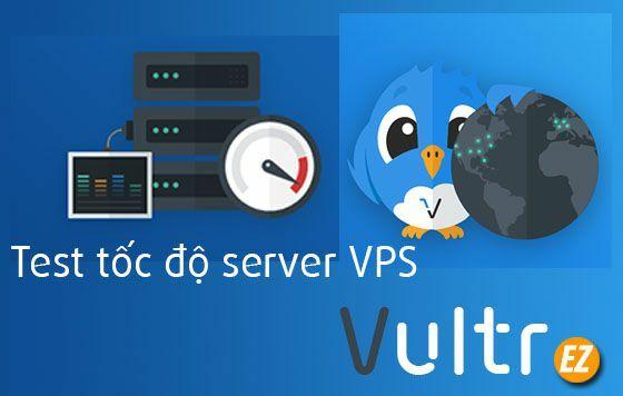 Hướng dẫn test tốc độ truyền tải server trên VPS từ Vultr