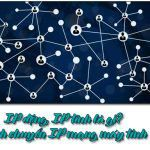 IP động, IP tĩnh là gì? Cách chuyển IP mạng máy tính
