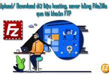 Upload/ download dữ liệu hosting sever bằng FileZilla qua tài khoản FTP