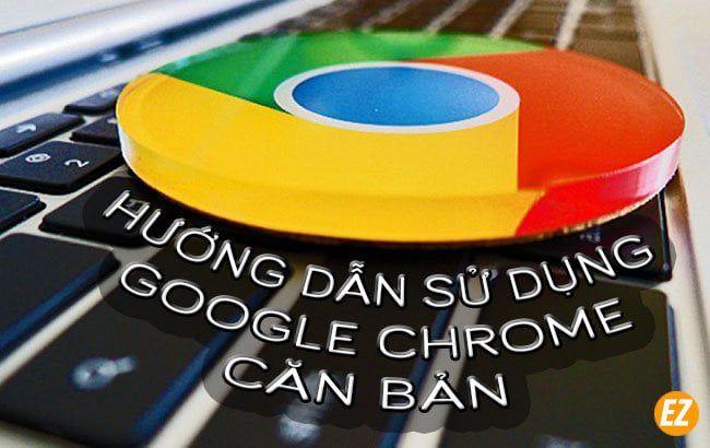 hướng dẫn cách sử dụng google chrome căn bản
