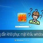 Khôi phục mật khẩu đăng nhập windows, quên mật khẩu đăng nhập windows 7, đặt lại mật khẩu