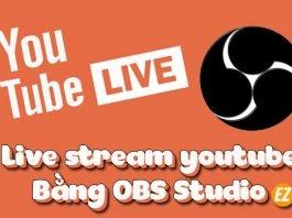 Live stream youtube bằng OBS Studio