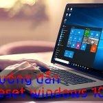 Hướng đẫn reset windows 10 cho máy tính bạn