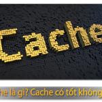cache là gì? liệu có tốt không