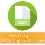 File csv là gì? File csv khác gì so với file excel