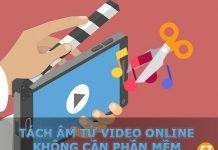 Tách âm từ video online không cần phần mềm