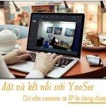 Phần mêm xem camera Yoosee trên máy tính và điện thoại