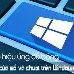 Tạo hiệu ứng đổ bóng cho cửa sổ và chuột trên windows 10